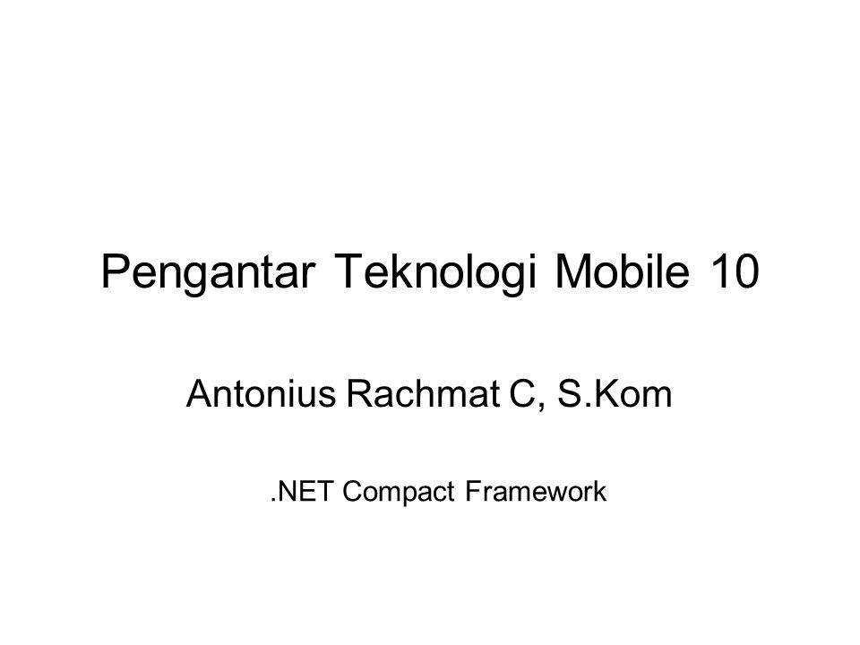Pengantar Teknologi Mobile 10 Antonius Rachmat C, S.Kom.NET Compact Framework