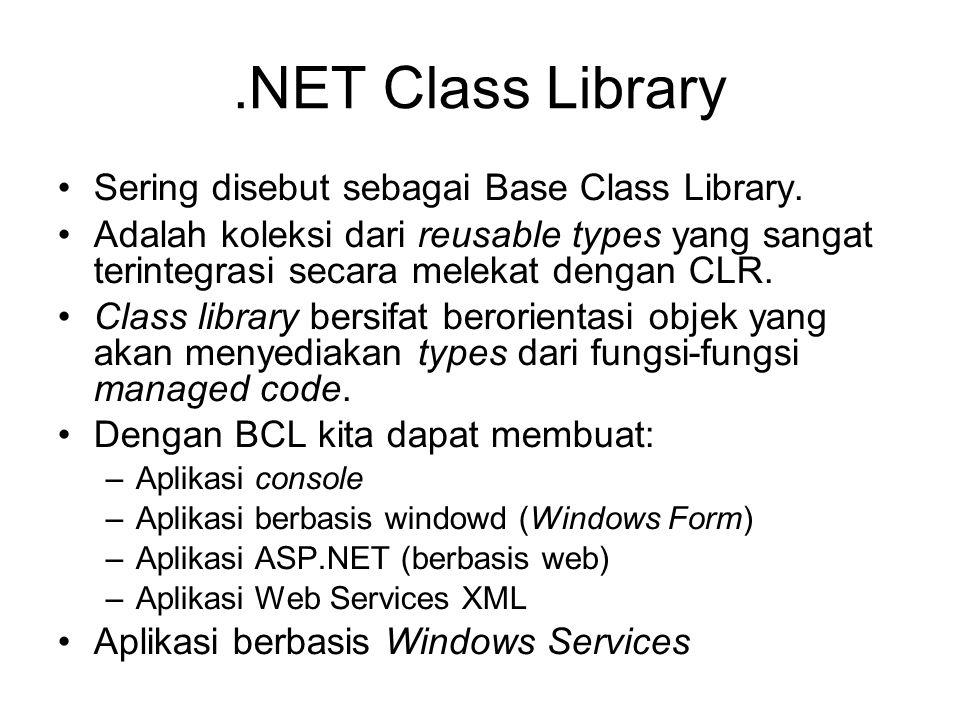 .NET Class Library Sering disebut sebagai Base Class Library. Adalah koleksi dari reusable types yang sangat terintegrasi secara melekat dengan CLR. C