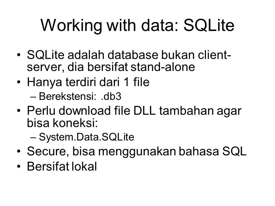 Working with data: SQLite SQLite adalah database bukan client- server, dia bersifat stand-alone Hanya terdiri dari 1 file –Berekstensi:.db3 Perlu down