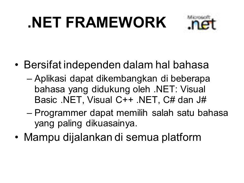 .NET FRAMEWORK Bersifat independen dalam hal bahasa –Aplikasi dapat dikembangkan di beberapa bahasa yang didukung oleh.NET: Visual Basic.NET, Visual C