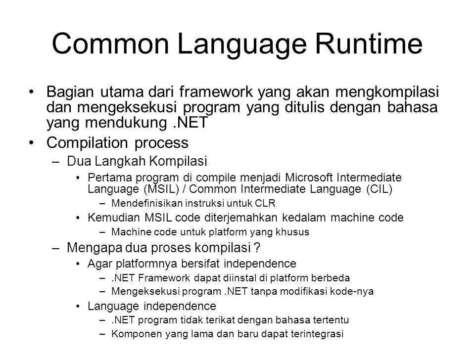 Common Language Runtime Bagian utama dari framework yang akan mengkompilasi dan mengeksekusi program yang ditulis dengan bahasa yang mendukung.NET Com