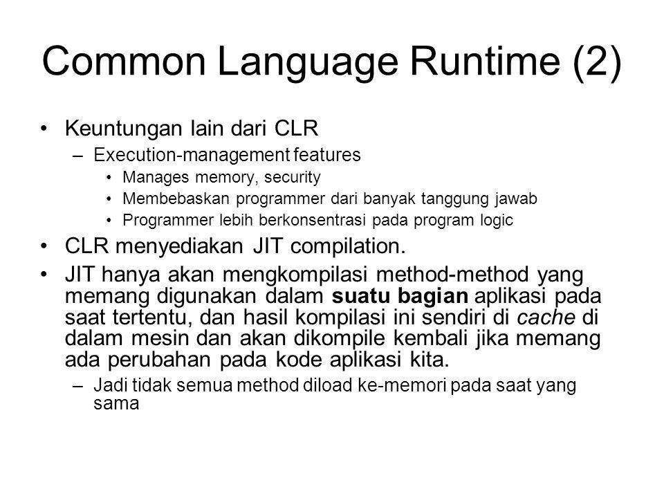 Common Language Runtime (2) Keuntungan lain dari CLR –Execution-management features Manages memory, security Membebaskan programmer dari banyak tanggu