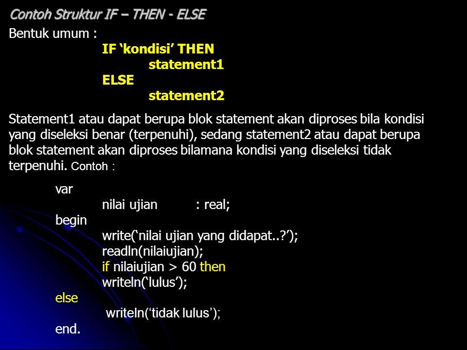 Bentuk umum : IF 'kondisi' THEN statement1 ELSE statement2 Statement1 atau dapat berupa blok statement akan diproses bila kondisi yang diseleksi benar