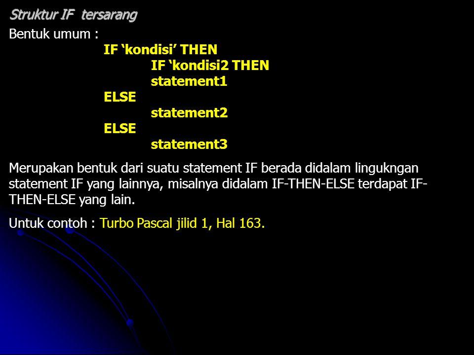 Bentuk umum : IF 'kondisi' THEN IF 'kondisi2 THEN statement1 ELSE statement2 ELSE statement3 Merupakan bentuk dari suatu statement IF berada didalam l