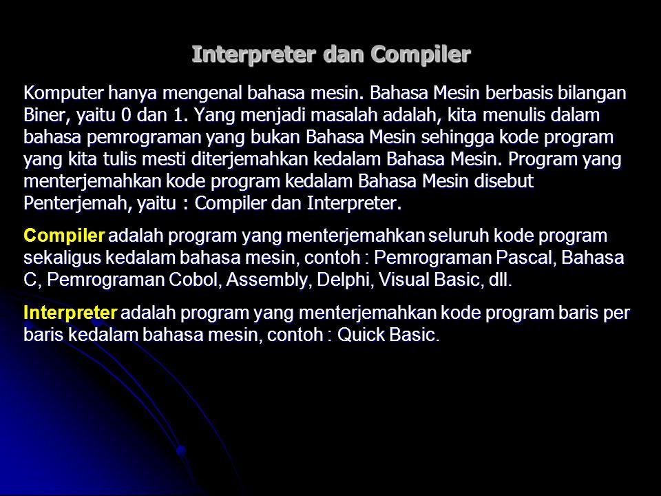 Interpreter dan Compiler Komputer hanya mengenal bahasa mesin. Bahasa Mesin berbasis bilangan Biner, yaitu 0 dan 1. Yang menjadi masalah adalah, kita