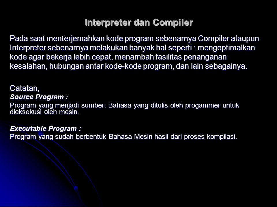 Pada saat menterjemahkan kode program sebenarnya Compiler ataupun Interpreter sebenarnya melakukan banyak hal seperti : mengoptimalkan kode agar beker