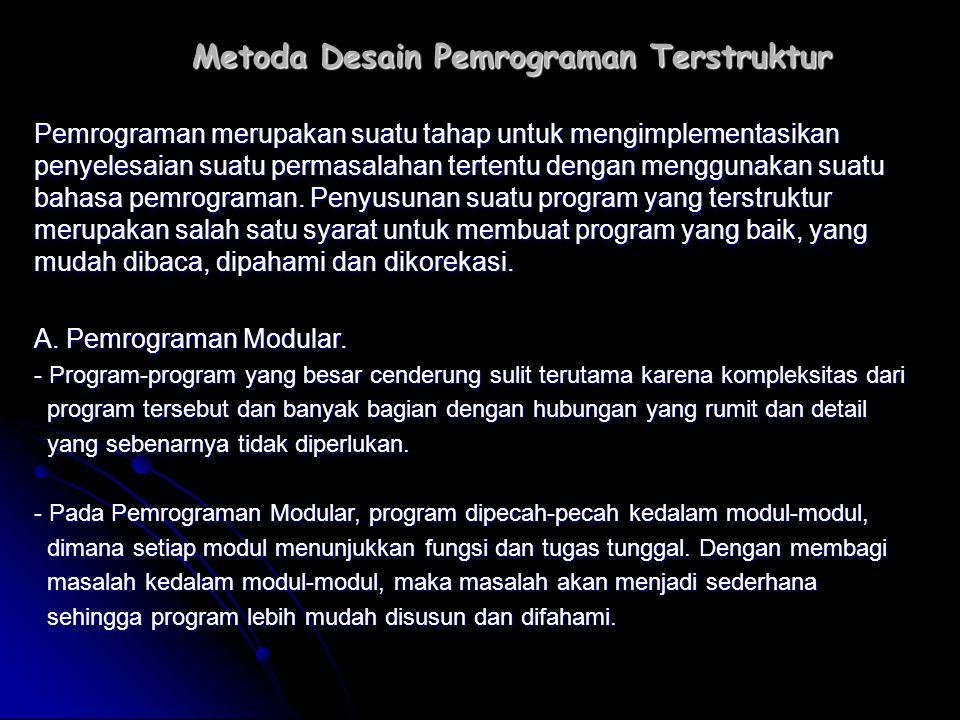 Metoda Desain Pemrograman Terstruktur Pemrograman merupakan suatu tahap untuk mengimplementasikan penyelesaian suatu permasalahan tertentu dengan meng