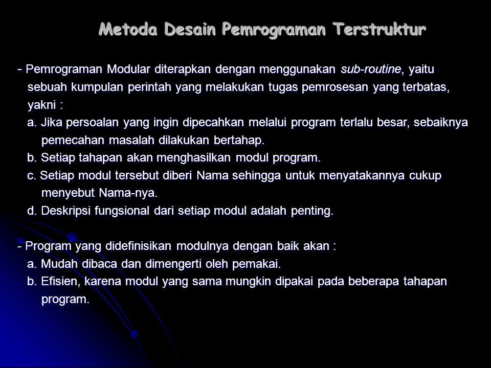 Metoda Desain Pemrograman Terstruktur - Pemrograman Modular diterapkan dengan menggunakan sub-routine, yaitu sebuah kumpulan perintah yang melakukan t