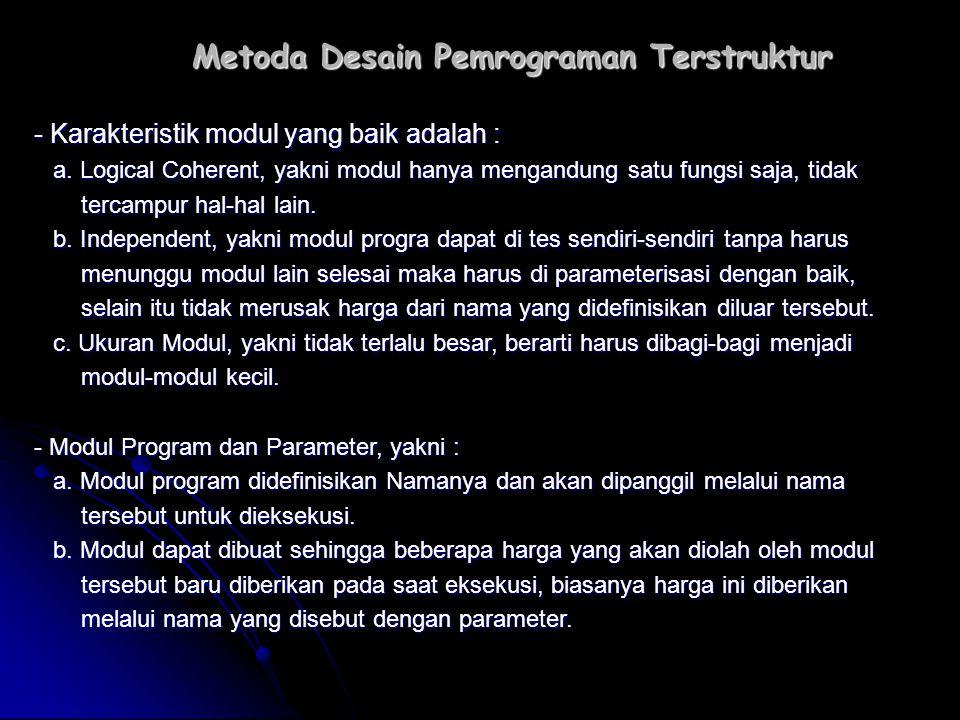 Metoda Desain Pemrograman Terstruktur - Karakteristik modul yang baik adalah : a. Logical Coherent, yakni modul hanya mengandung satu fungsi saja, tid