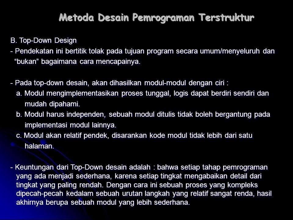 """Metoda Desain Pemrograman Terstruktur B. Top-Down Design - Pendekatan ini bertitik tolak pada tujuan program secara umum/menyeluruh dan """"bukan"""" bagaim"""