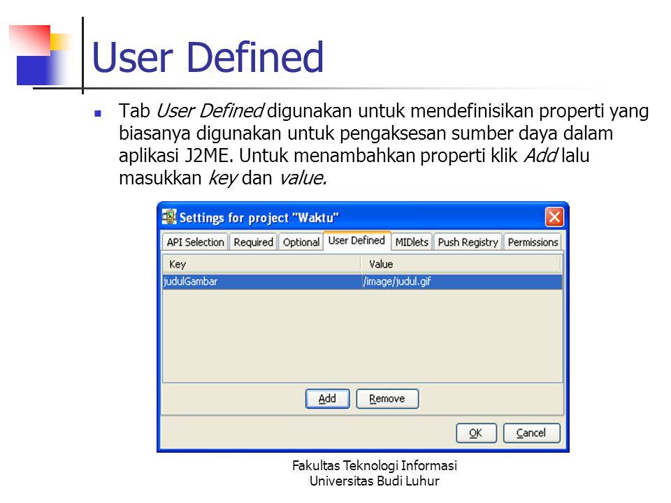Fakultas Teknologi Informasi Universitas Budi Luhur User Defined Tab User Defined digunakan untuk mendefinisikan properti yang biasanya digunakan untuk pengaksesan sumber daya dalam aplikasi J2ME.