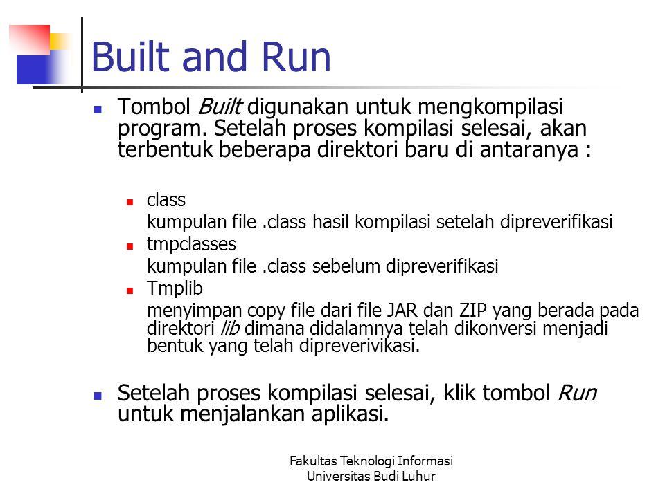 Fakultas Teknologi Informasi Universitas Budi Luhur Built and Run Tombol Built digunakan untuk mengkompilasi program.