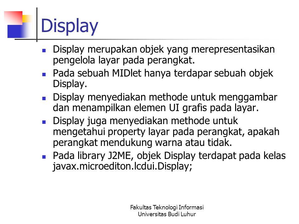 Fakultas Teknologi Informasi Universitas Budi Luhur Display Display merupakan objek yang merepresentasikan pengelola layar pada perangkat.