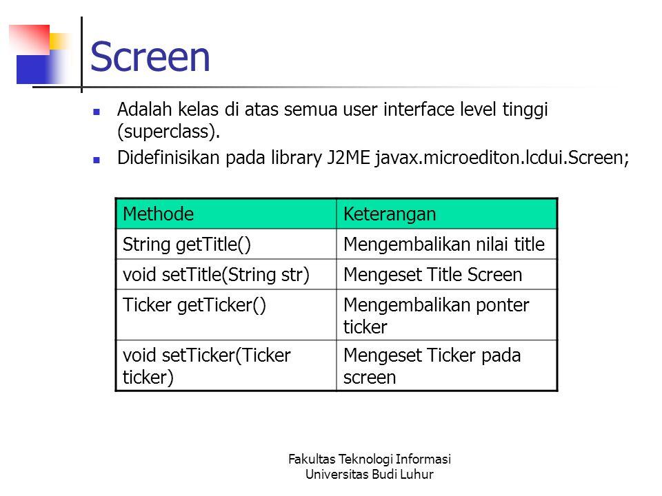 Fakultas Teknologi Informasi Universitas Budi Luhur Screen Adalah kelas di atas semua user interface level tinggi (superclass).