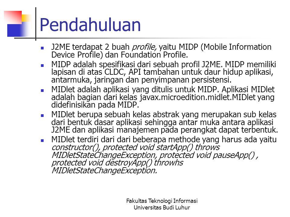 Fakultas Teknologi Informasi Universitas Budi Luhur Daur Hidup MIDlet konstruktor terminasi aktif jedah MIDlet memanggil pauseApp() MIDlet memanggil startApp() MIDlet memanggil pauseApp() untuk terminasi