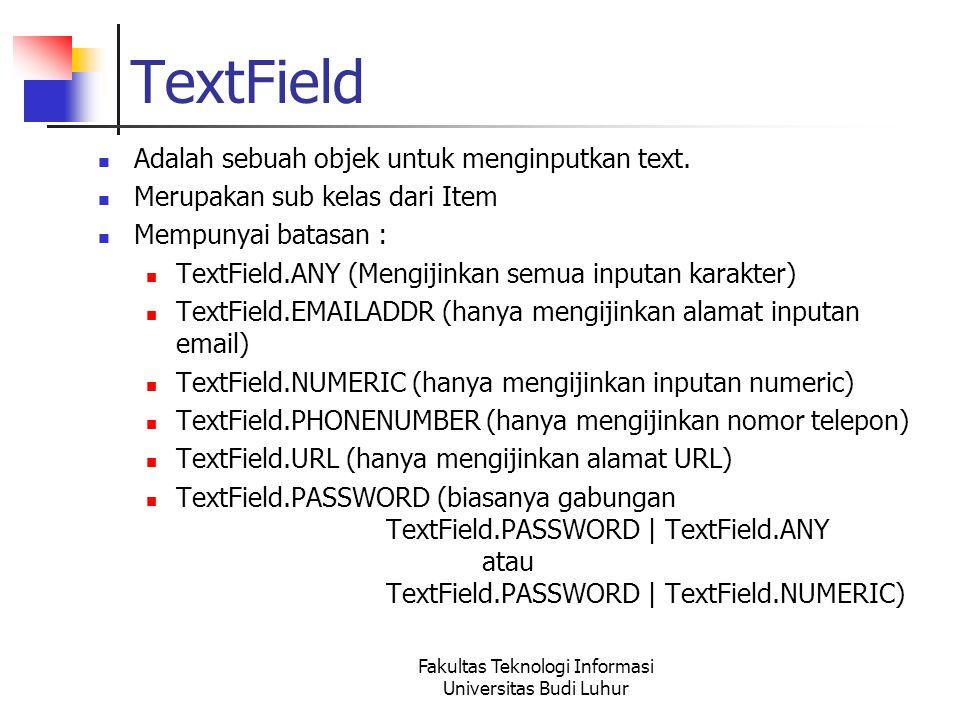 Fakultas Teknologi Informasi Universitas Budi Luhur TextField Adalah sebuah objek untuk menginputkan text.