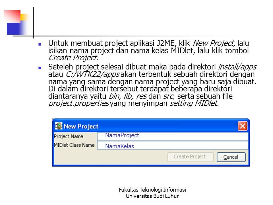 Fakultas Teknologi Informasi Universitas Budi Luhur Untuk membuat project aplikasi J2ME, klik New Project, lalu isikan nama project dan nama kelas MIDlet, lalu klik tombol Create Project.