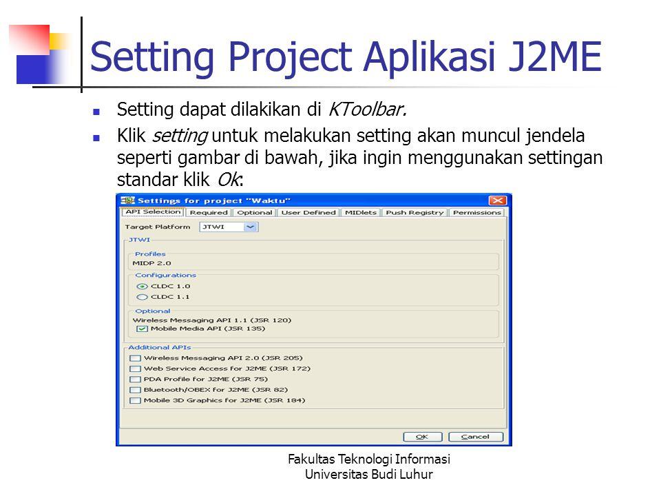 Fakultas Teknologi Informasi Universitas Budi Luhur Setting Project Aplikasi J2ME Setting dapat dilakikan di KToolbar.