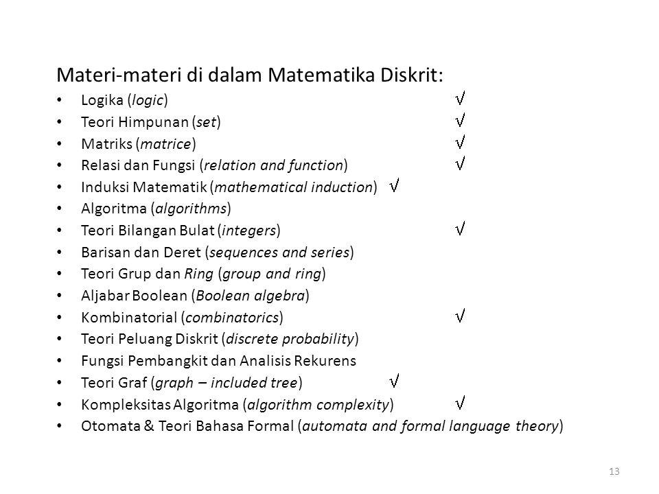 13 Materi-materi di dalam Matematika Diskrit: Logika (logic)  Teori Himpunan (set)  Matriks (matrice)  Relasi dan Fungsi (relation and function) 