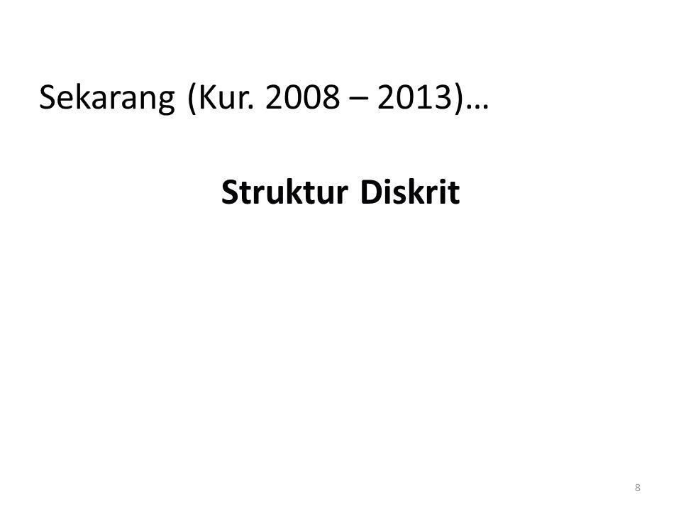 8 Sekarang (Kur. 2008 – 2013)… Struktur Diskrit