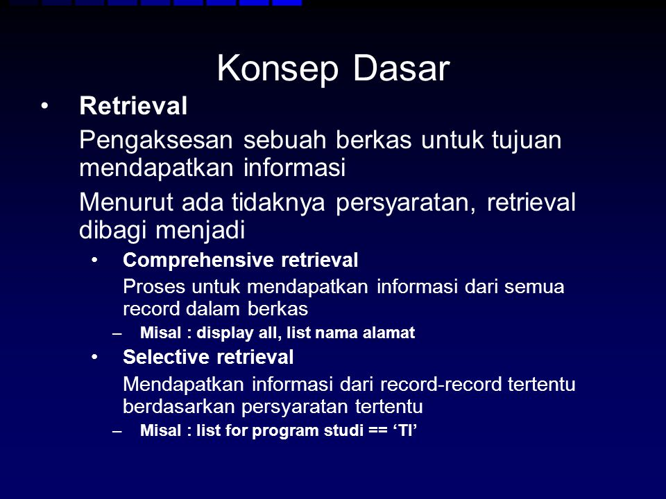 Konsep Dasar Retrieval Pengaksesan sebuah berkas untuk tujuan mendapatkan informasi Menurut ada tidaknya persyaratan, retrieval dibagi menjadi Compreh