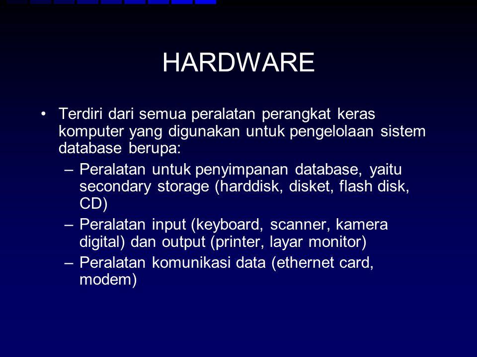 HARDWARE Terdiri dari semua peralatan perangkat keras komputer yang digunakan untuk pengelolaan sistem database berupa: –Peralatan untuk penyimpanan d