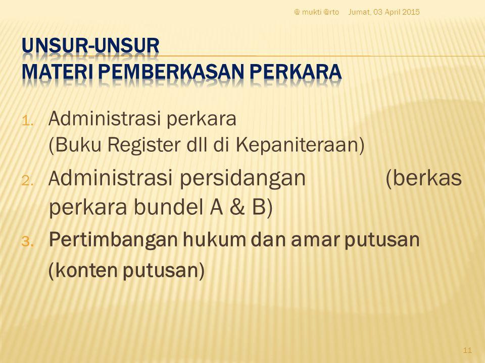 1. Administrasi perkara (Buku Register dll di Kepaniteraan) 2. A dministrasi persidangan (berkas perkara bundel A & B) 3. Pertimbangan hukum dan amar