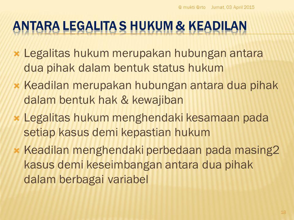  Legalitas hukum merupakan hubungan antara dua pihak dalam bentuk status hukum  Keadilan merupakan hubungan antara dua pihak dalam bentuk hak & kewa
