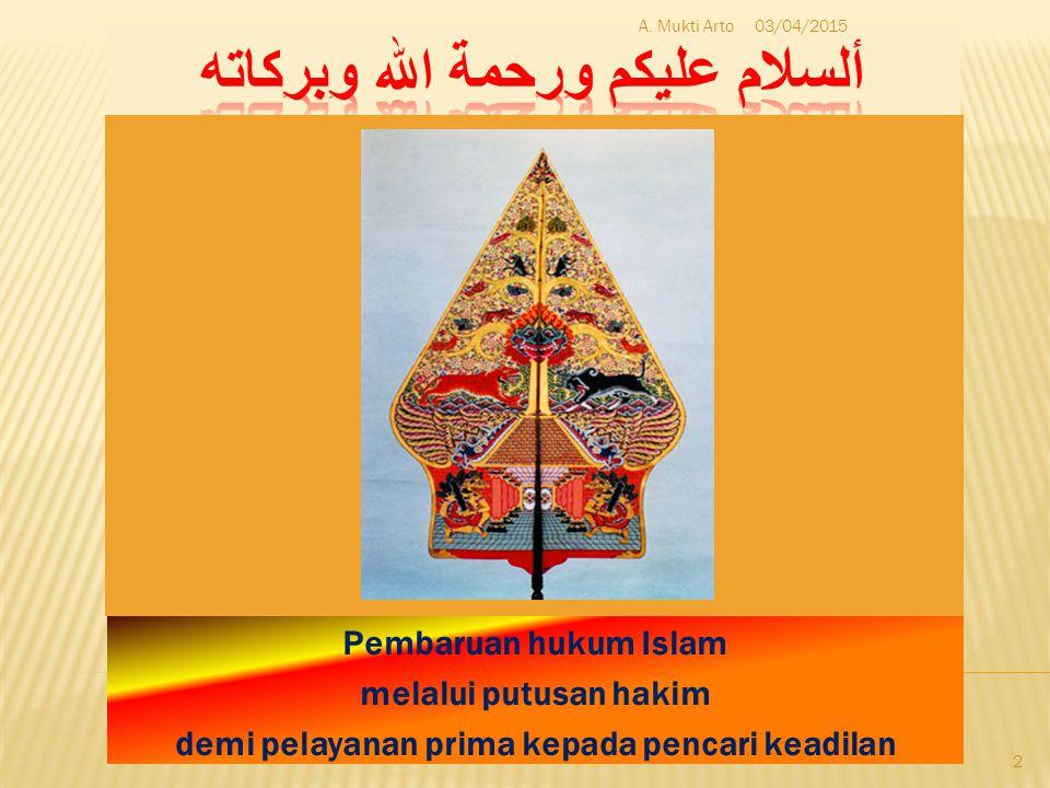 Pembaruan hukum Islam melalui putusan hakim demi pelayanan prima kepada pencari keadilan 03/04/2015 2 A. Mukti Arto
