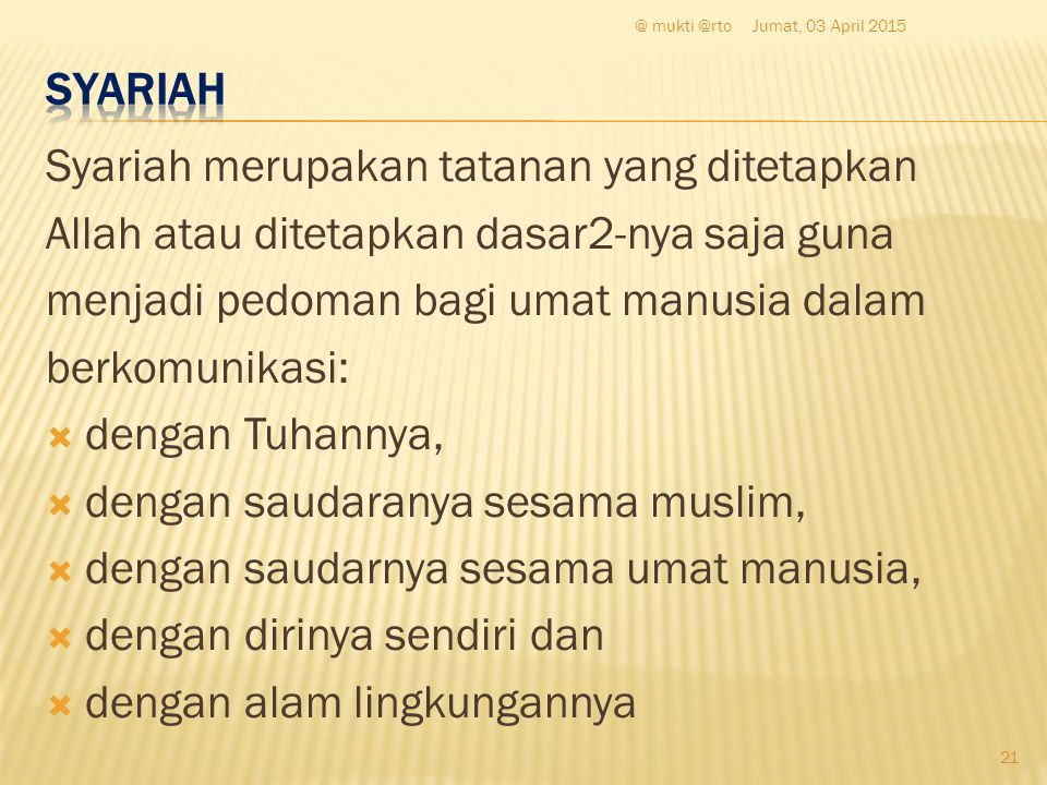 Syariah merupakan tatanan yang ditetapkan Allah atau ditetapkan dasar2-nya saja guna menjadi pedoman bagi umat manusia dalam berkomunikasi:  dengan T