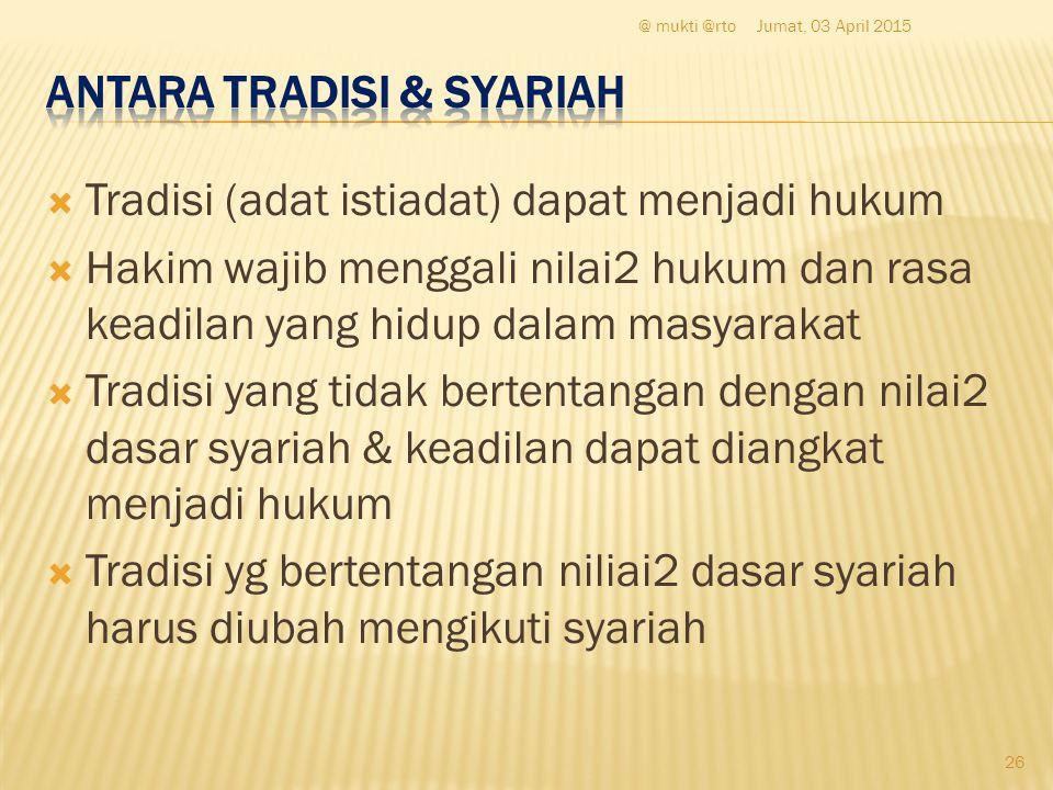  Tradisi (adat istiadat) dapat menjadi hukum  Hakim wajib menggali nilai2 hukum dan rasa keadilan yang hidup dalam masyarakat  Tradisi yang tidak b