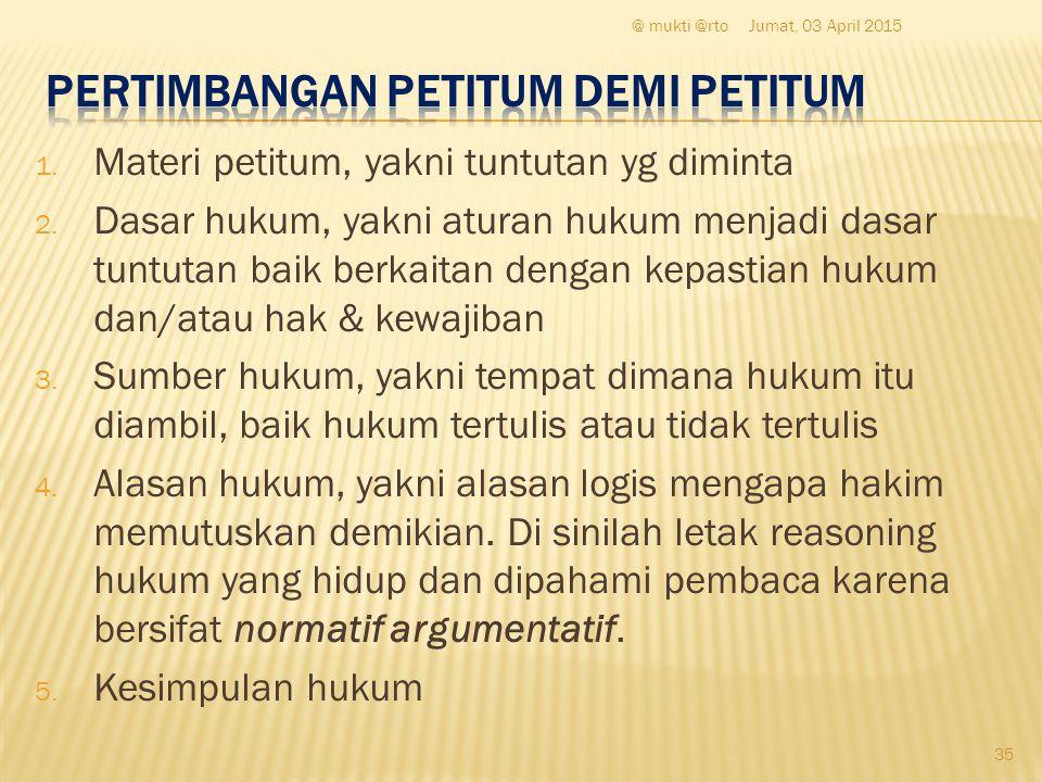 1. Materi petitum, yakni tuntutan yg diminta 2. Dasar hukum, yakni aturan hukum menjadi dasar tuntutan baik berkaitan dengan kepastian hukum dan/atau