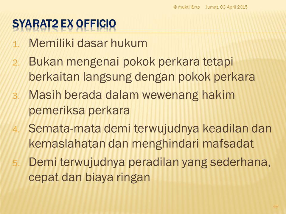 1. Memiliki dasar hukum 2. Bukan mengenai pokok perkara tetapi berkaitan langsung dengan pokok perkara 3. Masih berada dalam wewenang hakim pemeriksa
