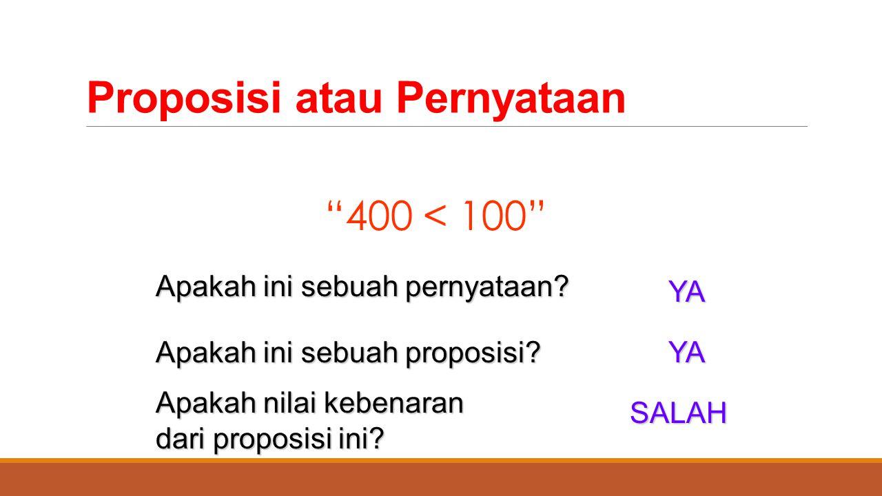 """Proposisi atau Pernyataan """"400 < 100"""" Apakah ini sebuah pernyataan? YA Apakah ini sebuah proposisi? YA Apakah nilai kebenaran dari proposisi ini? SALA"""