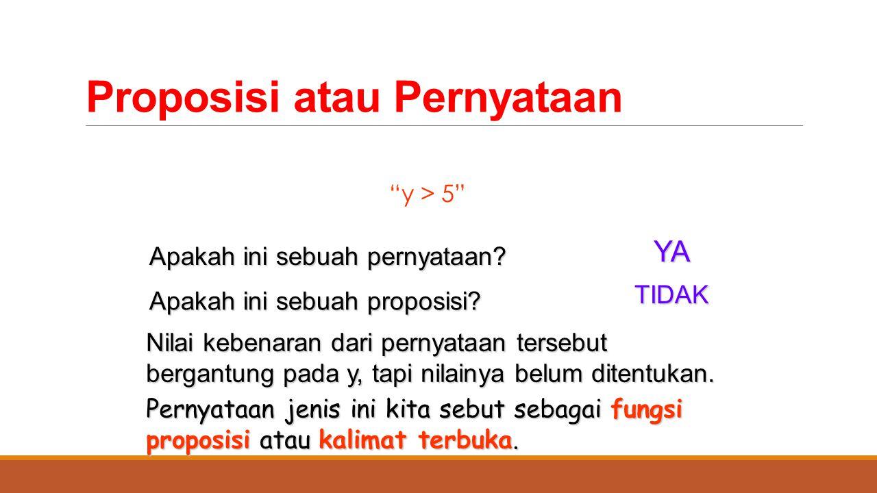 """Proposisi atau Pernyataan """"y > 5"""" Nilai kebenaran dari pernyataan tersebut bergantung pada y, tapi nilainya belum ditentukan. Apakah ini sebuah pernya"""
