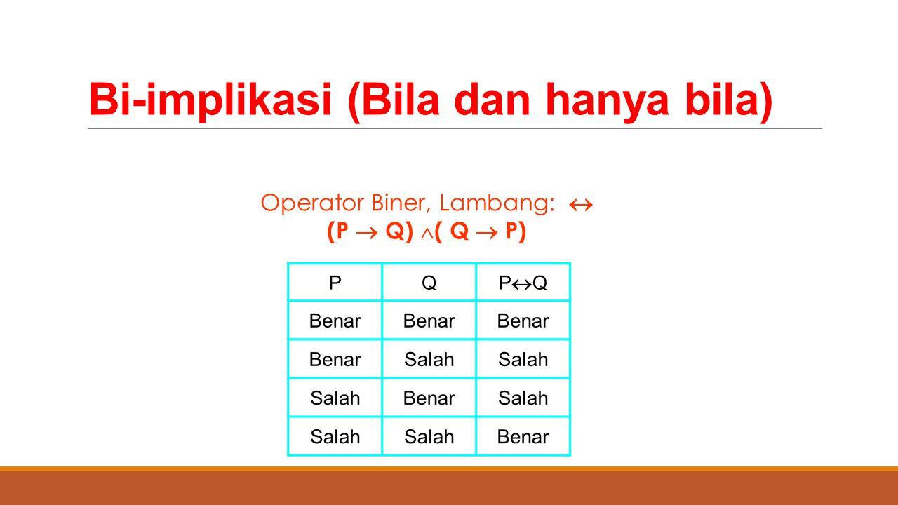 Bi-implikasi (Bila dan hanya bila) Operator Biner, Lambang:  (P  Q)  ( Q  P)