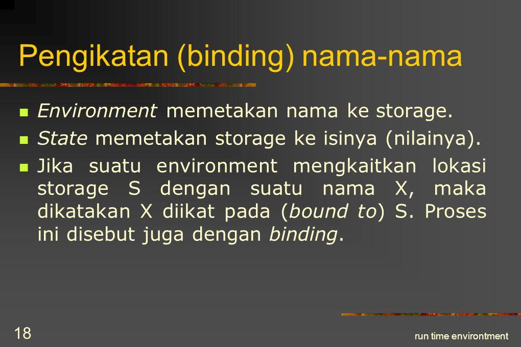 run time environtment 19 Organisasi / Susunan Storage Tergantung pada jawaban: 1.Bolehkah suatu prosedur rekursif.