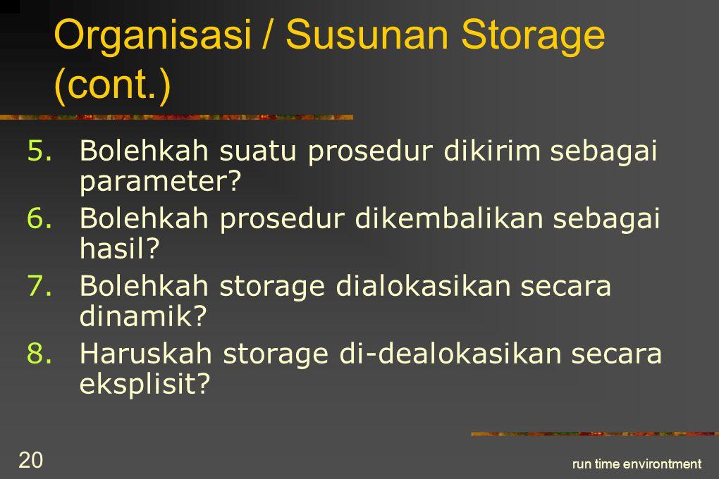 run time environtment 21 Organisasi / Susunan Storage (cont.) Storage dipakai untuk menyimpan: 1.Kode target yang terbentuk 2.Objek data 3.Informasi tentang aktivasi prosedur