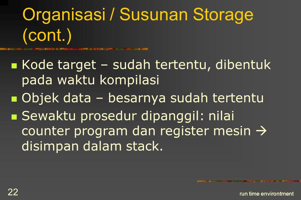run time environtment 23 Organisasi / Susunan Storage (cont.) – Dalam implementasi, aktivasi bisa ditempatkan pada stack ataupun heap.
