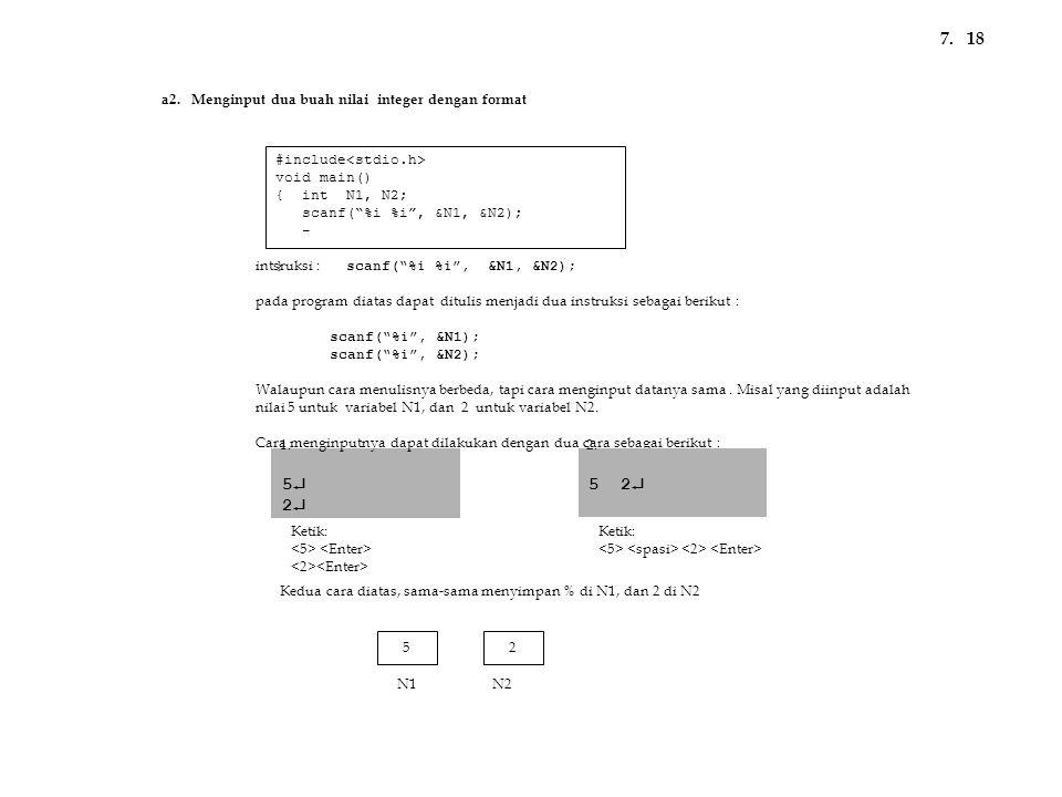 """#include void main() { int N1, N2; scanf(""""%i %i"""", &N1, &N2); - } 5252 a2. Menginput dua buah nilai integer dengan format 187. intsruksi : scanf(""""%"""