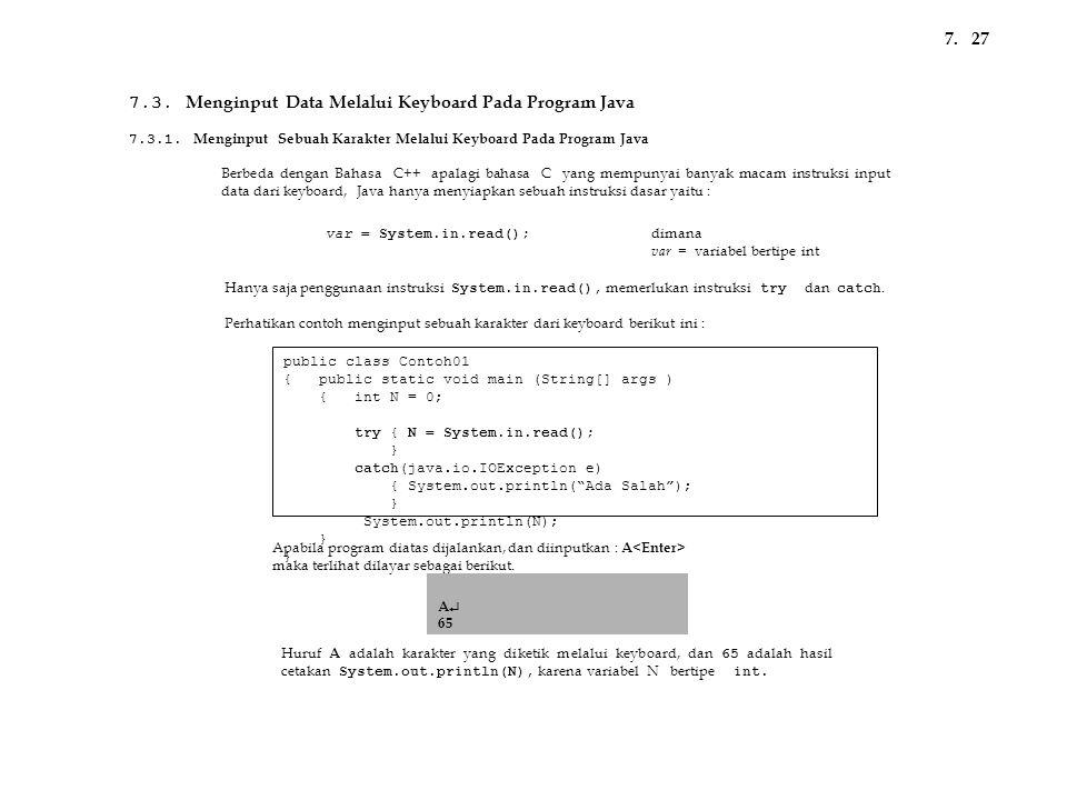 7.3. Menginput Data Melalui Keyboard Pada Program Java 277. var = System.in.read(); Hanya saja penggunaan instruksi System.in.read(), memerlukan instr