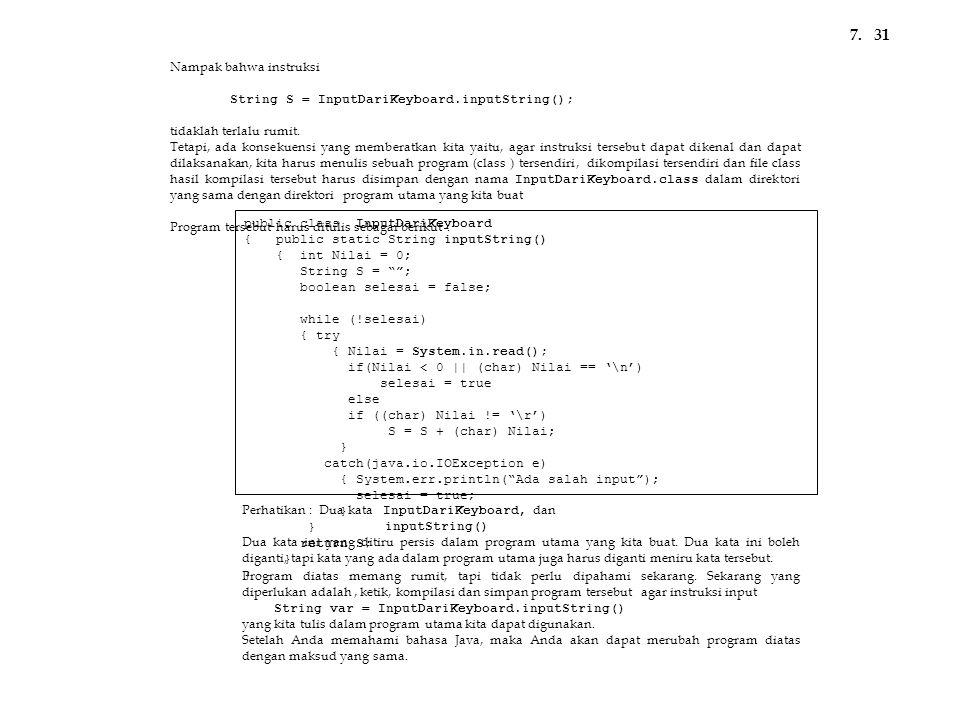 Nampak bahwa instruksi String S = InputDariKeyboard.inputString(); tidaklah terlalu rumit. Tetapi, ada konsekuensi yang memberatkan kita yaitu, agar i