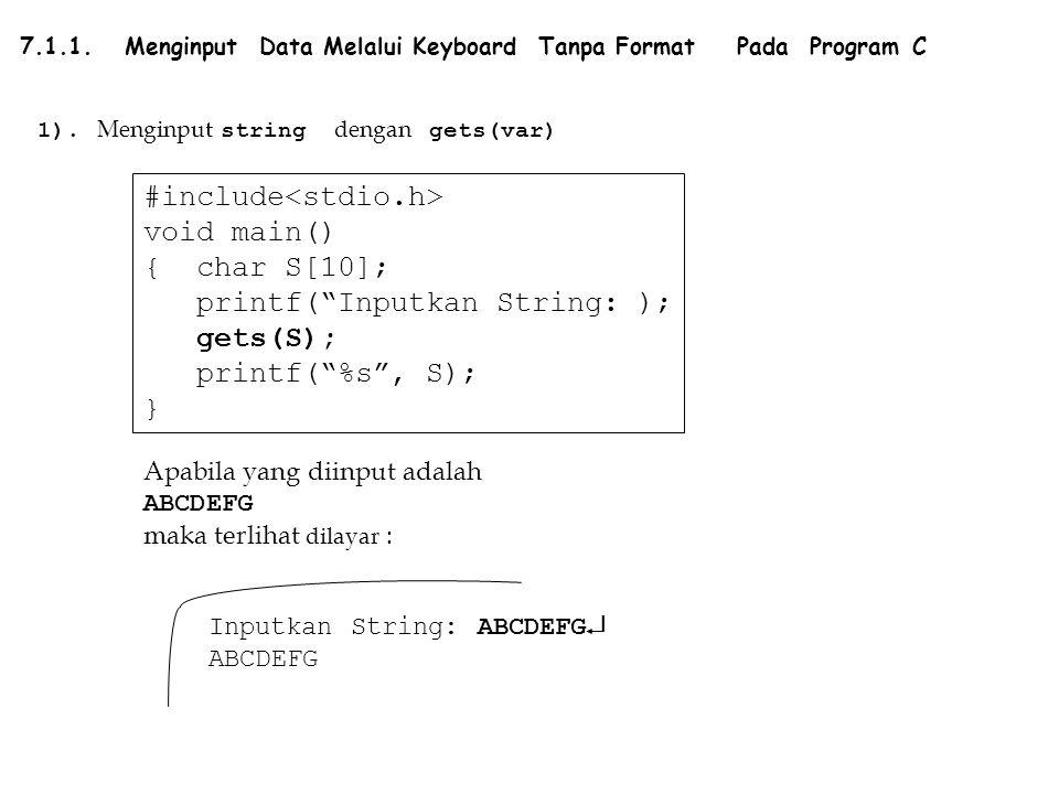 "#include void main() { char S[10]; printf(""Inputkan String: ); gets(S); printf(""%s"", S); } Apabila yang diinput adalah ABCDEFG maka terlihat dilayar :"