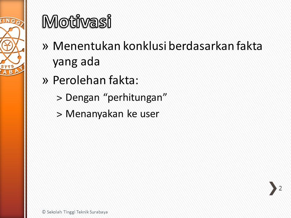 "» Menentukan konklusi berdasarkan fakta yang ada » Perolehan fakta: ˃Dengan ""perhitungan"" ˃Menanyakan ke user 2 © Sekolah Tinggi Teknik Surabaya"