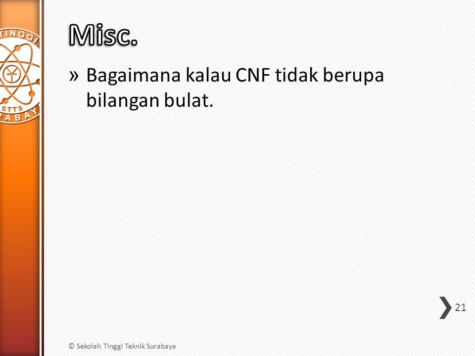 » Bagaimana kalau CNF tidak berupa bilangan bulat. 21 © Sekolah Tinggi Teknik Surabaya