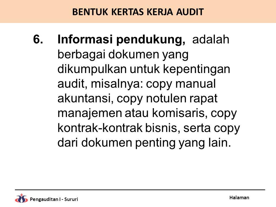 Halaman Pengauditan I - Sururi 6.Informasi pendukung, adalah berbagai dokumen yang dikumpulkan untuk kepentingan audit, misalnya: copy manual akuntans