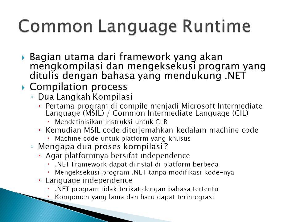  Bagian utama dari framework yang akan mengkompilasi dan mengeksekusi program yang ditulis dengan bahasa yang mendukung.NET  Compilation process ◦ D