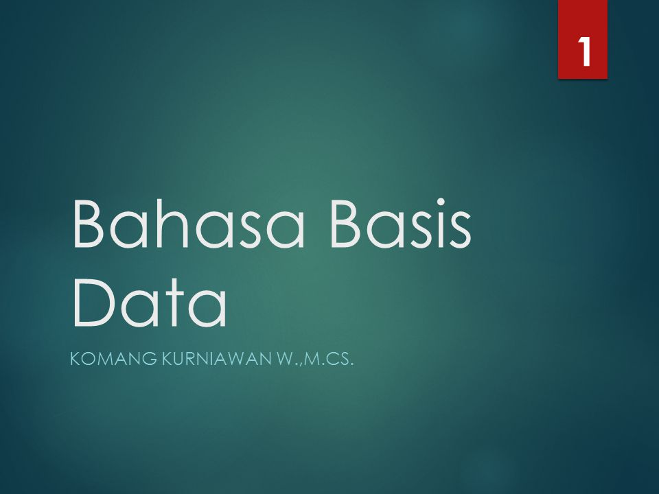 Bahasa Basis Data KOMANG KURNIAWAN W.,M.CS. 1