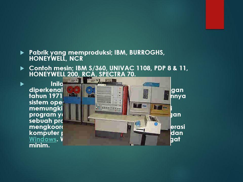  Pabrik yang memproduksi; IBM, BURROGHS, HONEYWELL, NCR  Contoh mesin; IBM S/360, UNIVAC 1108, PDP 8 & 11, HONEYWELL 200, RCA, SPECTRA 70.  Inilah