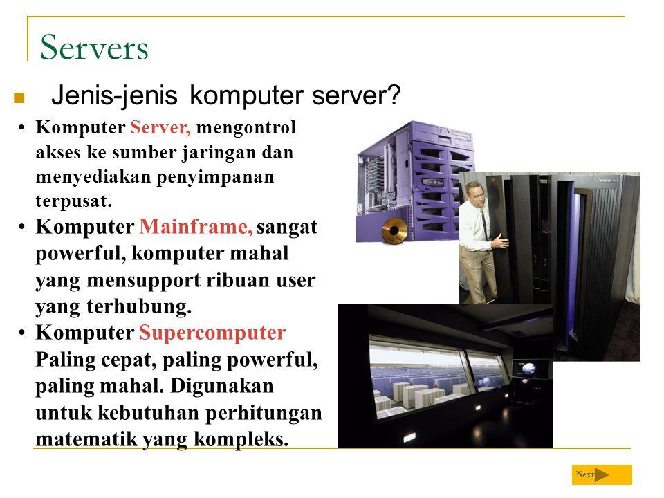 Servers Jenis-jenis komputer server? Next Komputer Server, mengontrol akses ke sumber jaringan dan menyediakan penyimpanan terpusat. Komputer Mainfram